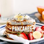 Easy From-Scratch Whole Wheat Pancakes