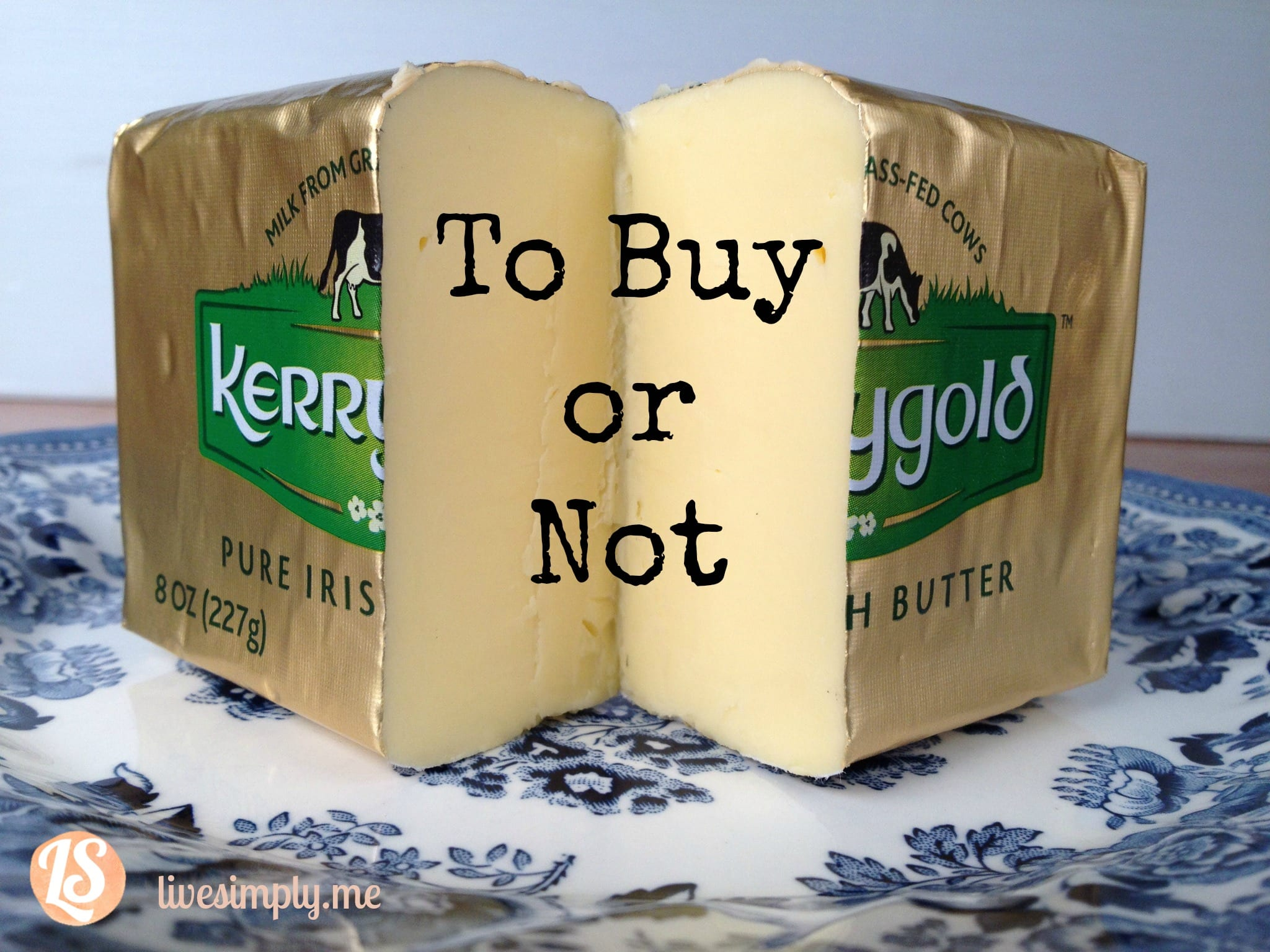 Kerrygold Butter: To Buy or Not - Live Simply