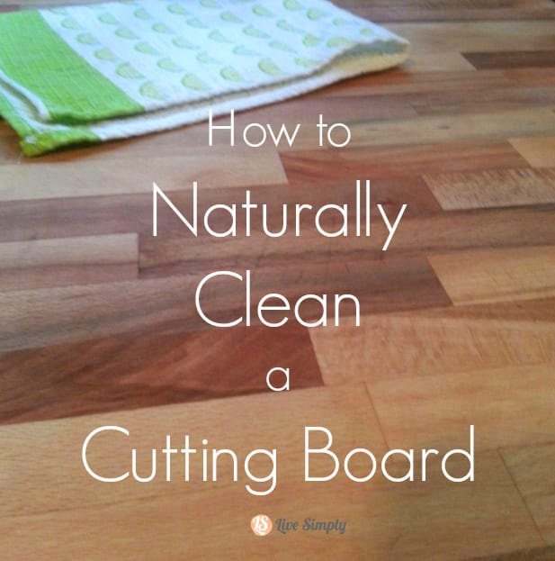 How To Naturally Clean A Cutting Board Or Chopping Block Live Simply