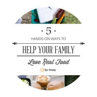 HELP YOUR FAMILY LOVE REAL FOOD