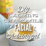 DIY Calming Chamomile Facial Astringent