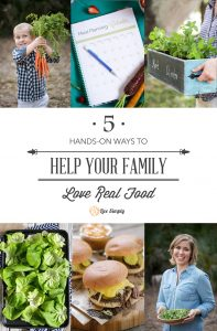 5 Hands-On Ways to Help Your Family Love Real Food