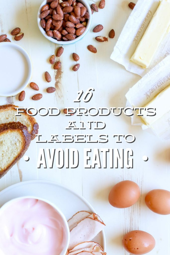 Whether you are just starting your real food journey or have been on the road for a while, this list of 16 Food Products and Labels to Avoid Eating will help keep you on the real food path!
