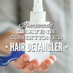Homemade Leave-In Conditioner Hair Detangler