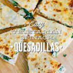 Easy Vegetarian Spinach Quesadillas