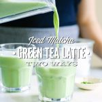 Iced Matcha Green Tea Latte: Two Ways
