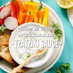 How to Make Homemade Tzatziki Sauce
