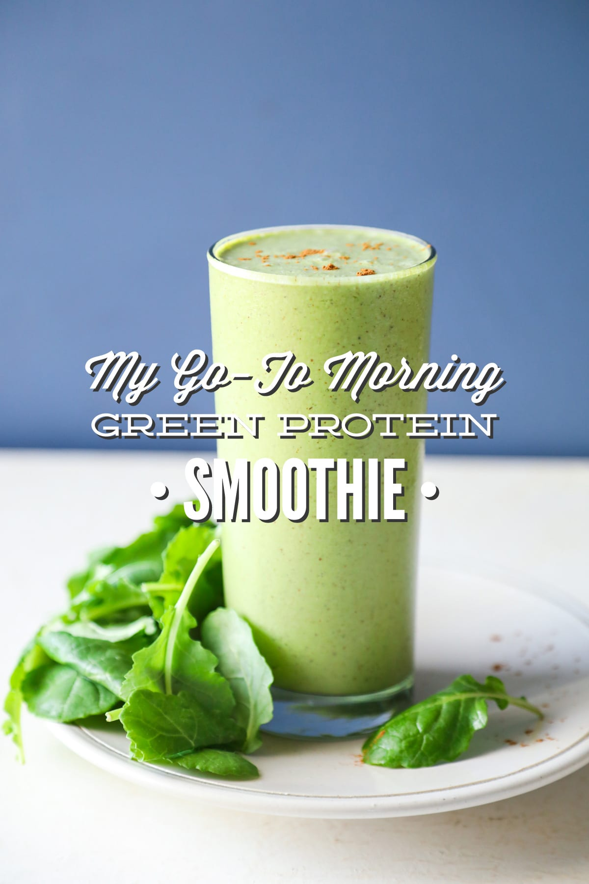 My Go-To Morning Green Protein Smoothie