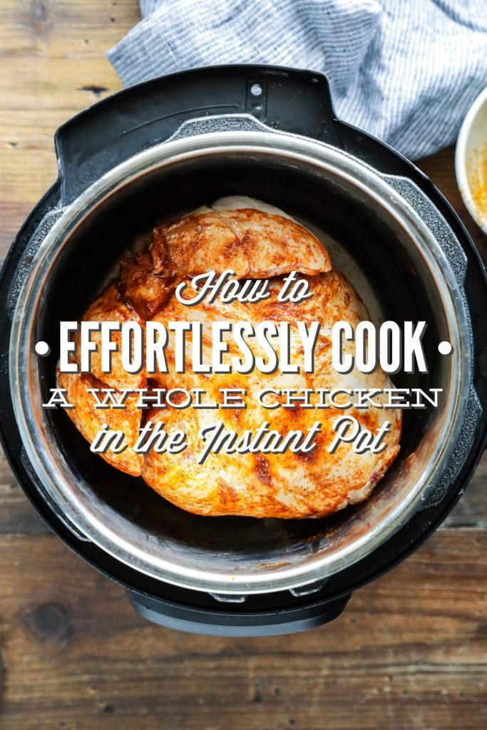 How To Effortlessly Cook A Whole Chicken In The Instant Pot