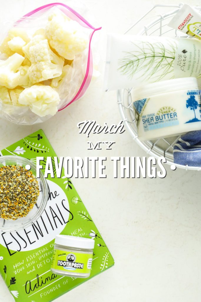 March: My Favorite Things. Natural Body-Care, Free Exercise Videos, Real Food, and Essential Oils