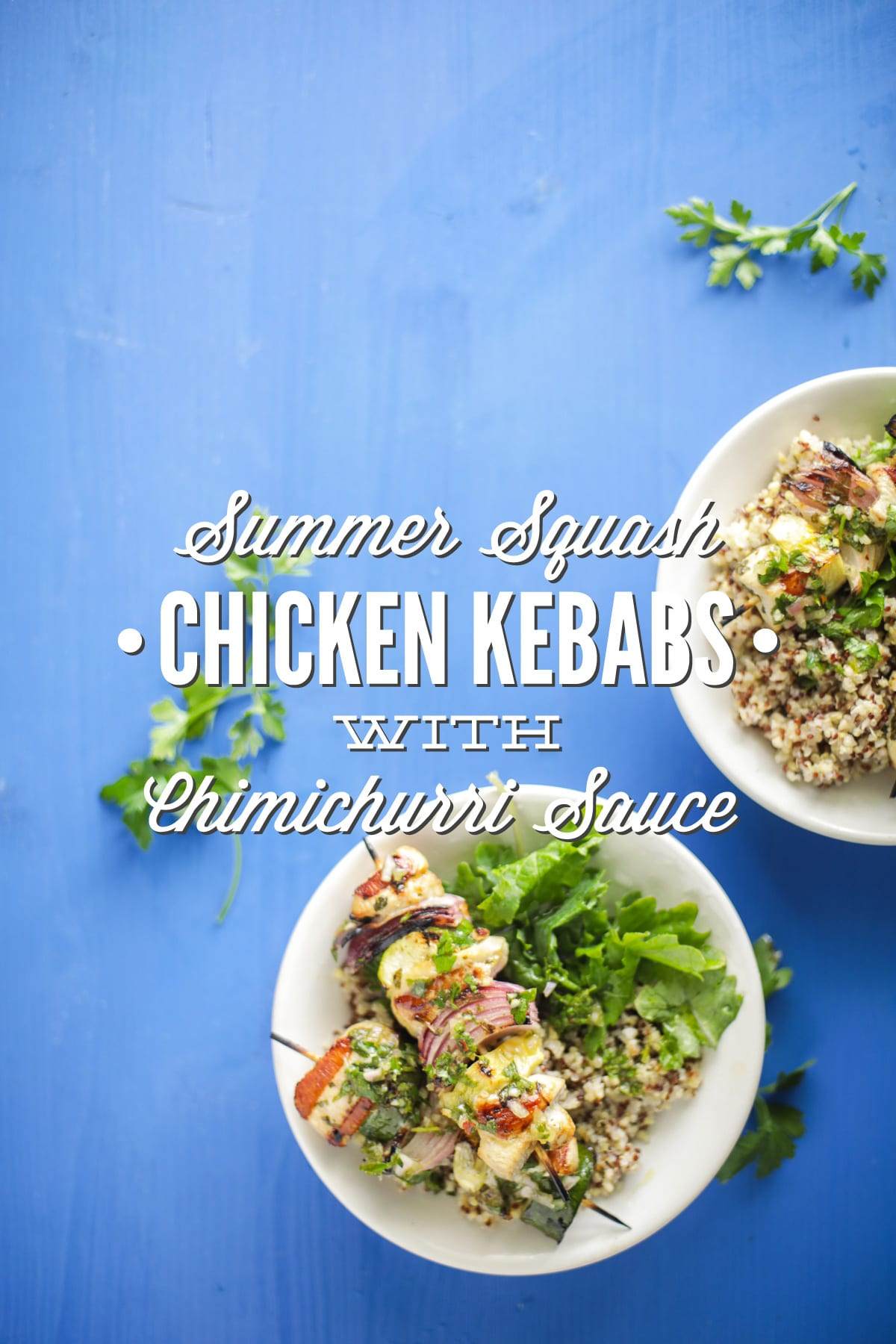 Summer Squash Chicken Kebabs with Chimichurri Sauce