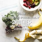 Three (Freezer-Friendly) Smoothies Made with Veggies