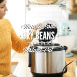 How to Cook Dry Beans in the Instant Pot