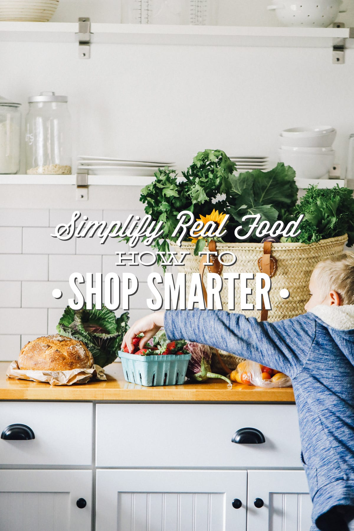 Simplify Real Food: How to Shop Smarter, Save Money, and Reduce Grocery Waste