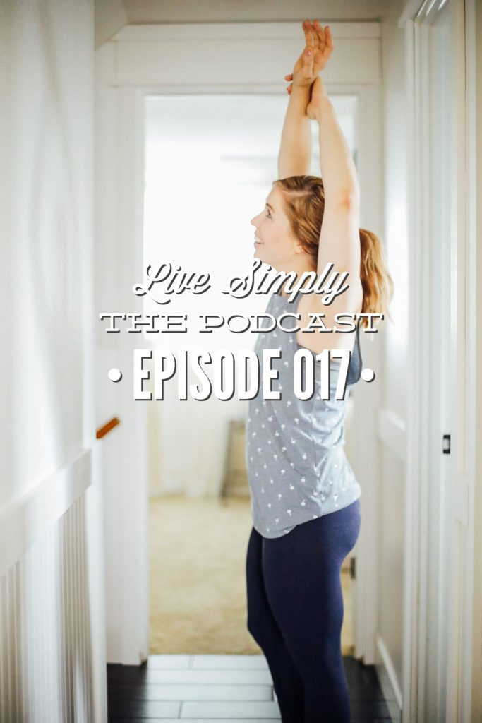 Live Simply, The Podcast Episode 017: Rethinking Self-Care: A Practical Lifestyle Approach to Self-Care (With Printable Action Plan)
